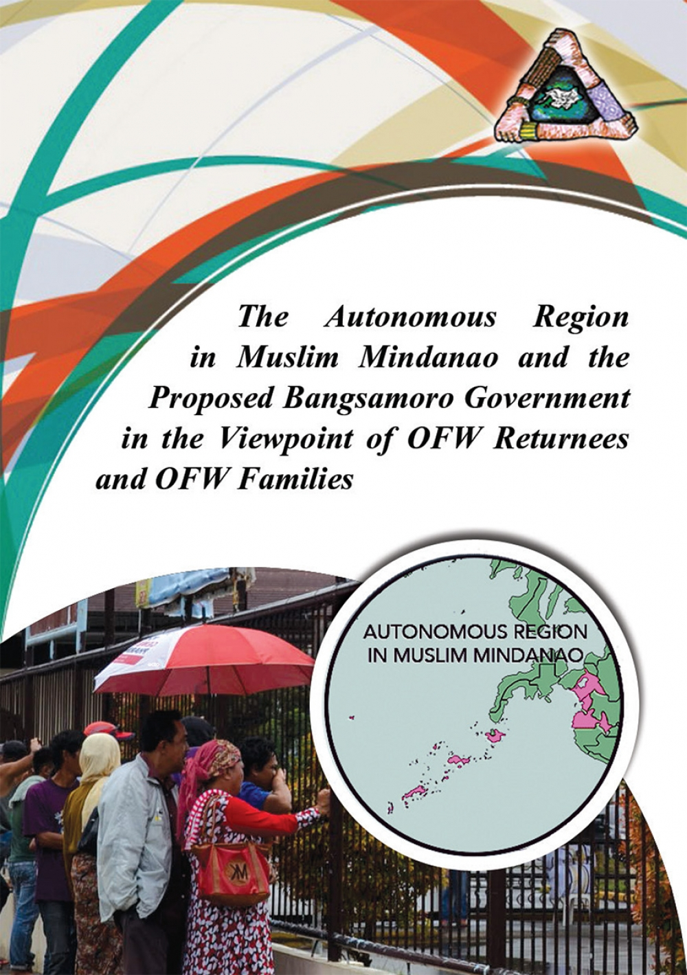 The Autonomous Region in Muslim Mindanao and the Proposed Bangsamoro Government in the Viewpoint of OFW Returnees and OFW Families